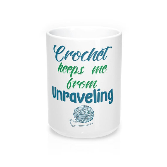 Crochet Keep Me From Unraveling 15 oz Mug-il_570xn-1502216920_4253-jpg